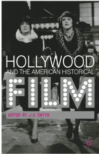 J. E. Smyth's Hollywood and the American Historical Film (2012)